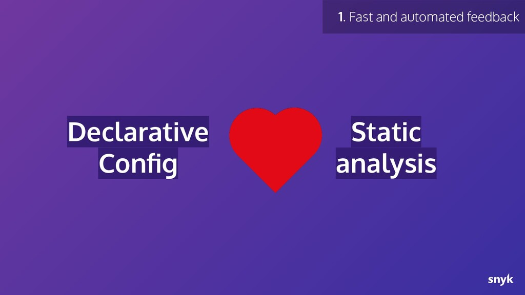 Declarative Config Static analysis 1. Fast and a...