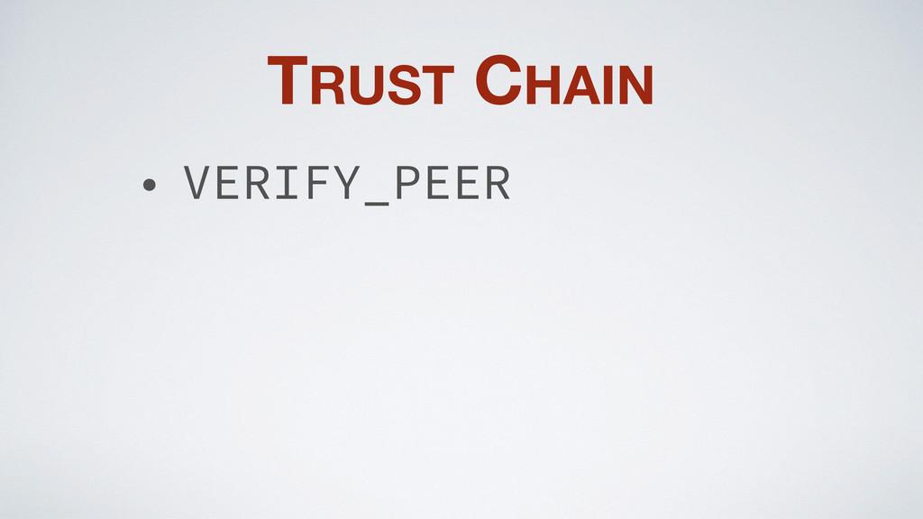 TRUST CHAIN • VERIFY_PEER