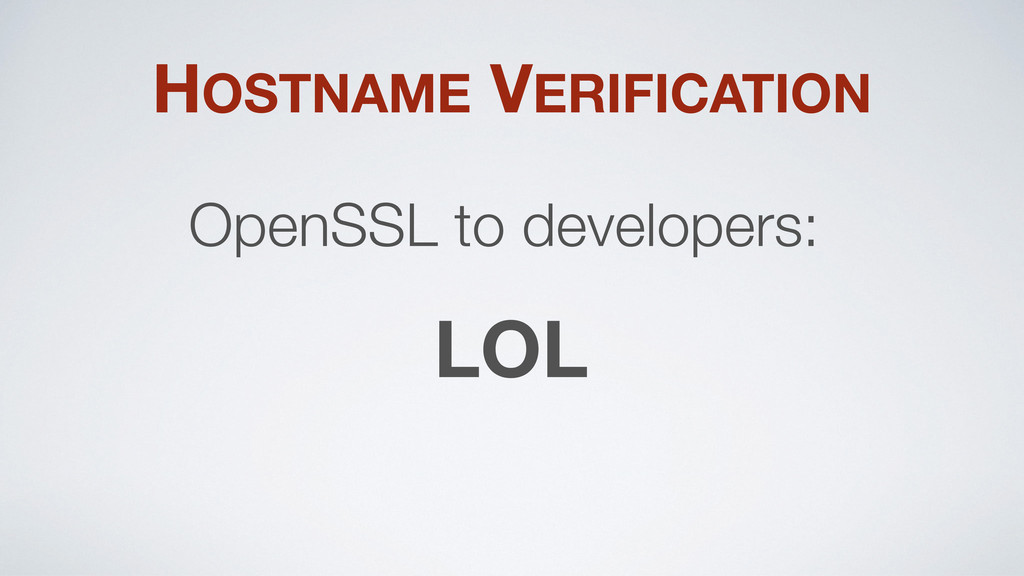 HOSTNAME VERIFICATION OpenSSL to developers: LOL