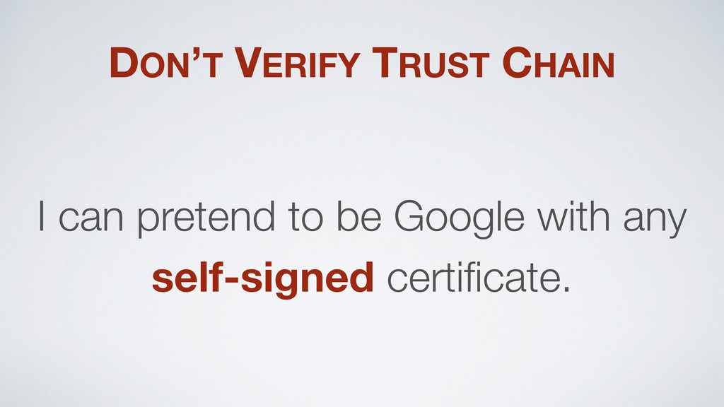 DON'T VERIFY TRUST CHAIN I can pretend to be Go...