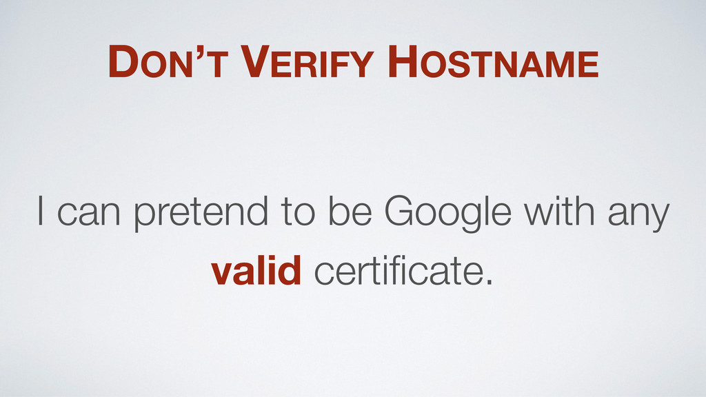 DON'T VERIFY HOSTNAME I can pretend to be Googl...