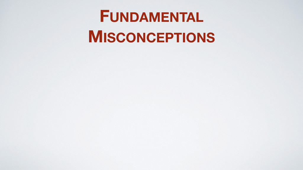 FUNDAMENTAL MISCONCEPTIONS