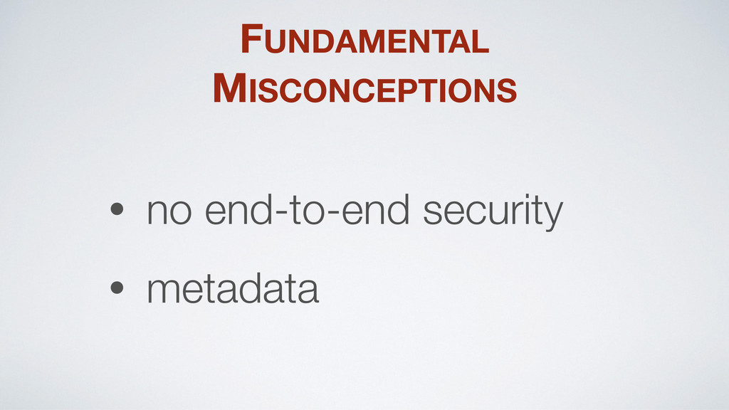 FUNDAMENTAL MISCONCEPTIONS • no end-to-end secu...