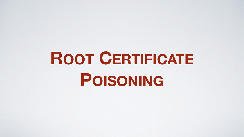 ROOT CERTIFICATE POISONING