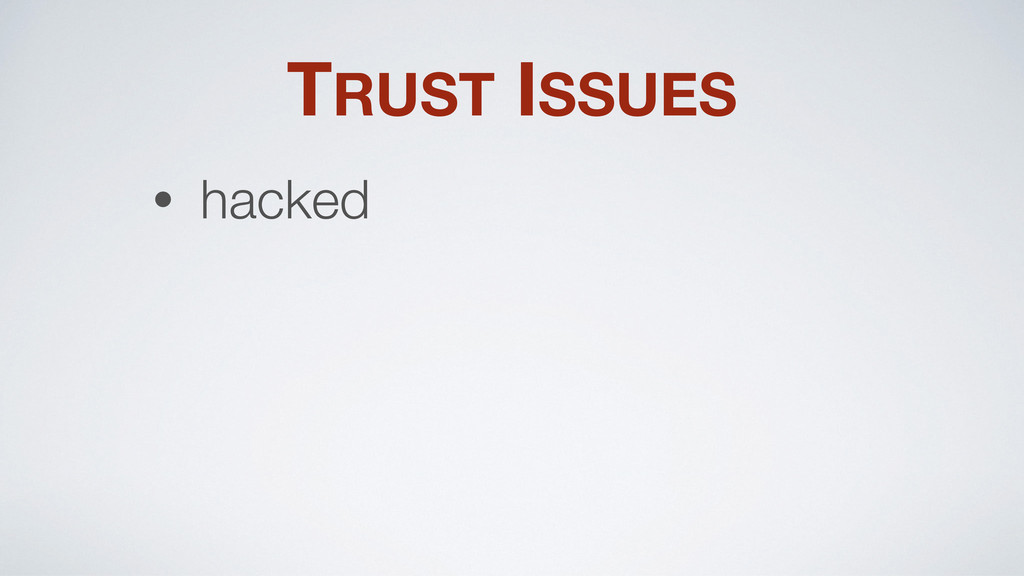 TRUST ISSUES • hacked