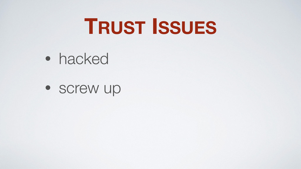 TRUST ISSUES • hacked • screw up