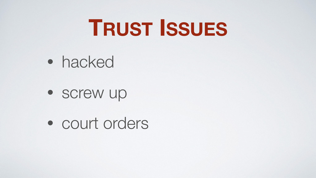 TRUST ISSUES • hacked • screw up • court orders