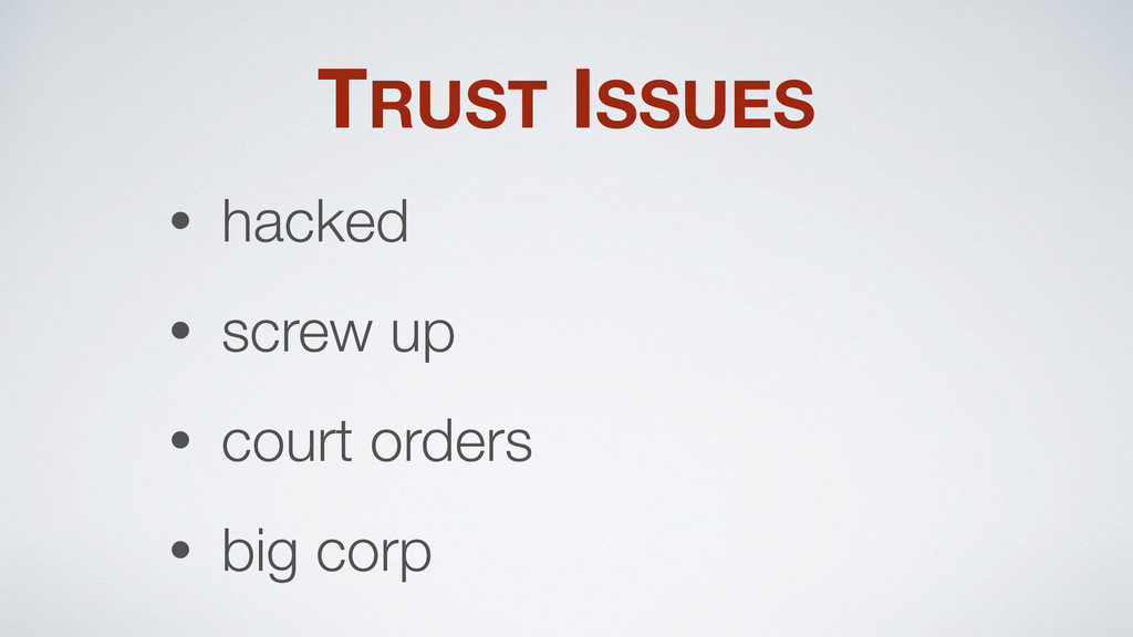 TRUST ISSUES • hacked • screw up • court orders...