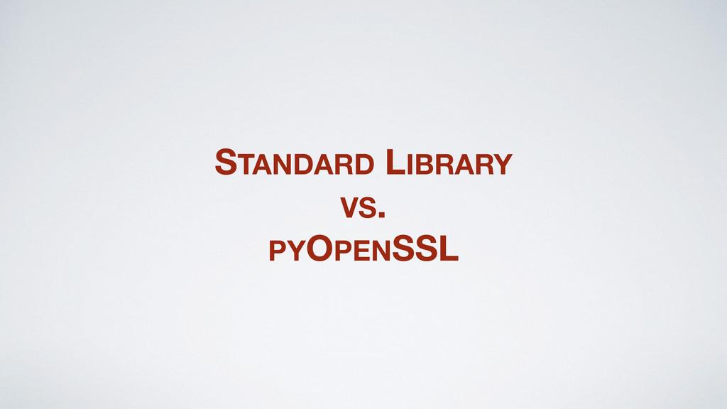STANDARD LIBRARY VS. PYOPENSSL