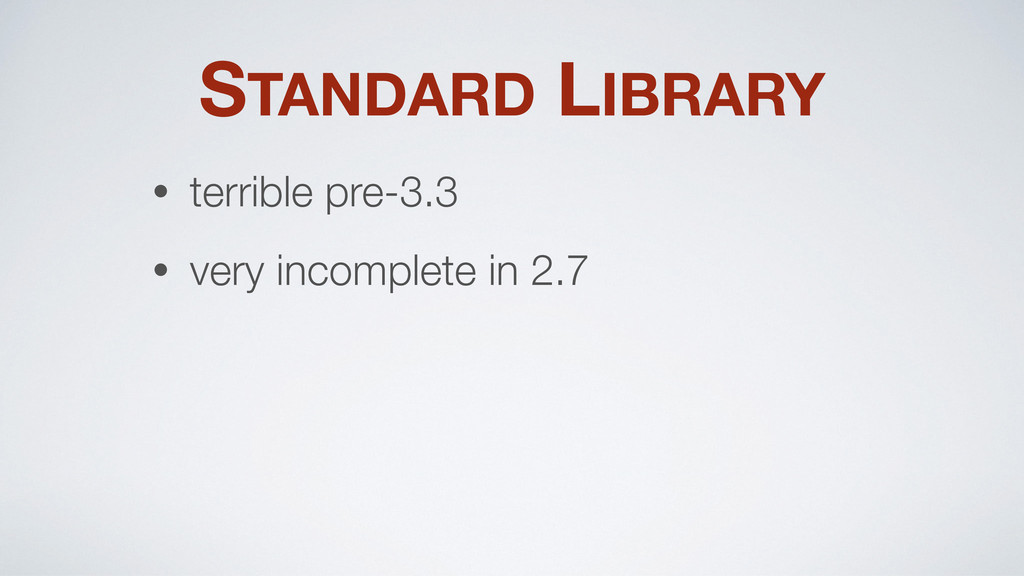 STANDARD LIBRARY • terrible pre-3.3 • very inco...