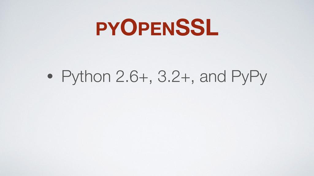 PYOPENSSL • Python 2.6+, 3.2+, and PyPy