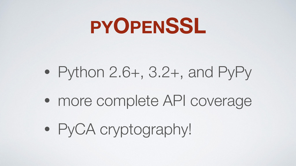 PYOPENSSL • Python 2.6+, 3.2+, and PyPy • more ...
