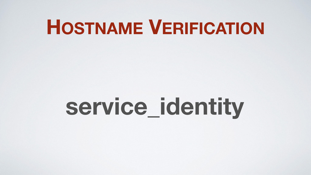 HOSTNAME VERIFICATION service_identity