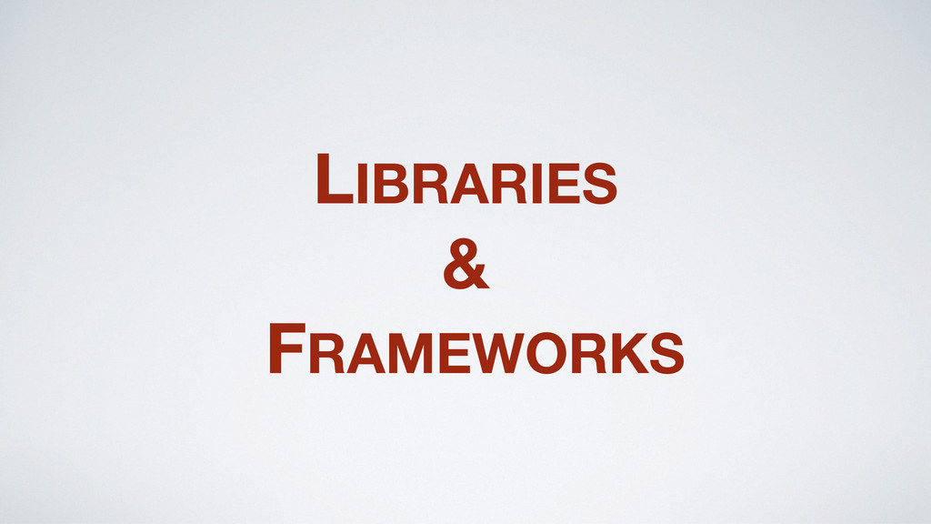 LIBRARIES & FRAMEWORKS