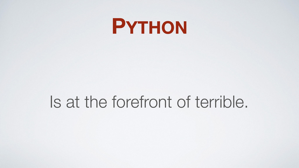 PYTHON Is at the forefront of terrible.