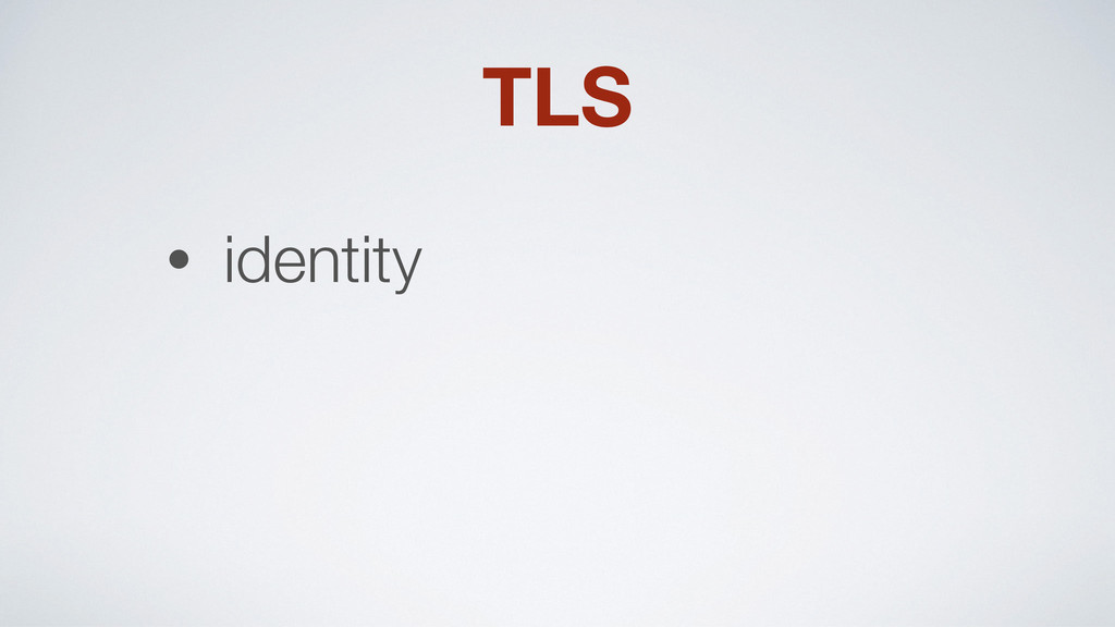 TLS • identity