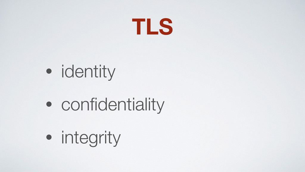 TLS • identity • confidentiality • integrity