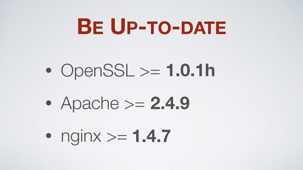 • OpenSSL >= • Apache >= • nginx >= 1.0.1h 2.4....