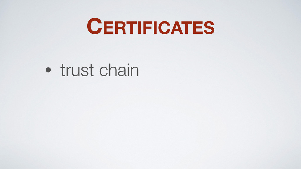 CERTIFICATES • trust chain