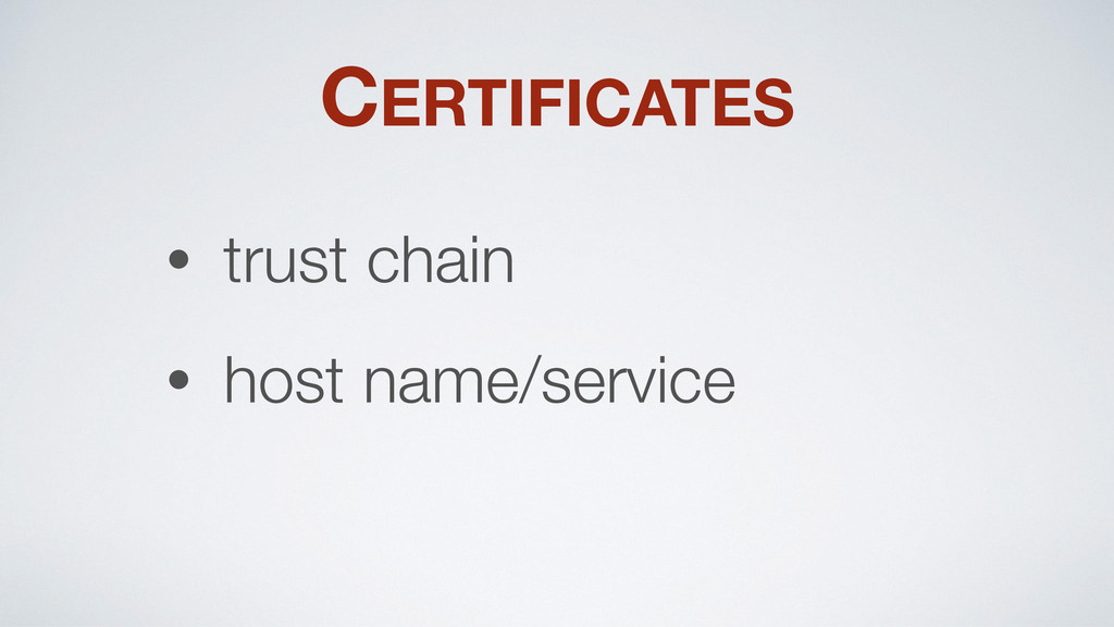 CERTIFICATES • trust chain • host name/service