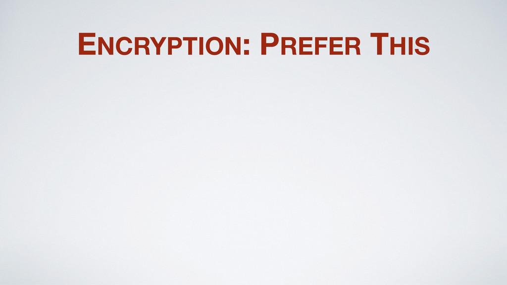 ENCRYPTION: PREFER THIS