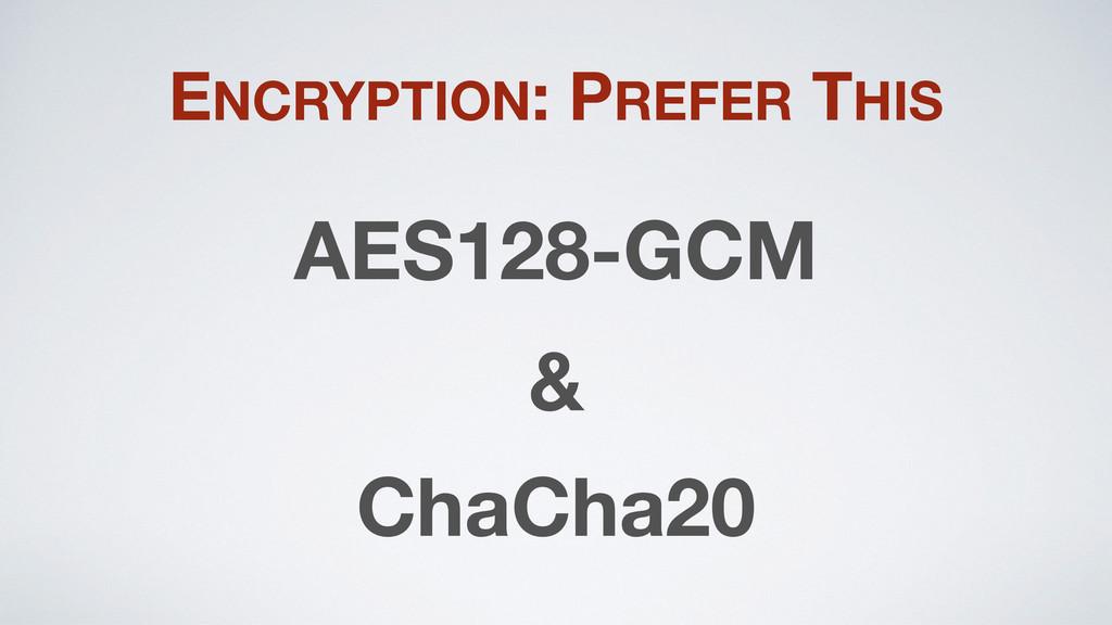 ENCRYPTION: PREFER THIS AES128-GCM & ChaCha20