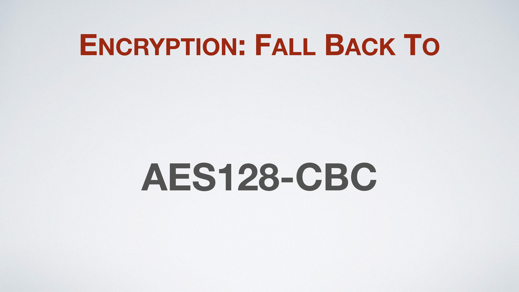 ENCRYPTION: FALL BACK TO AES128-CBC