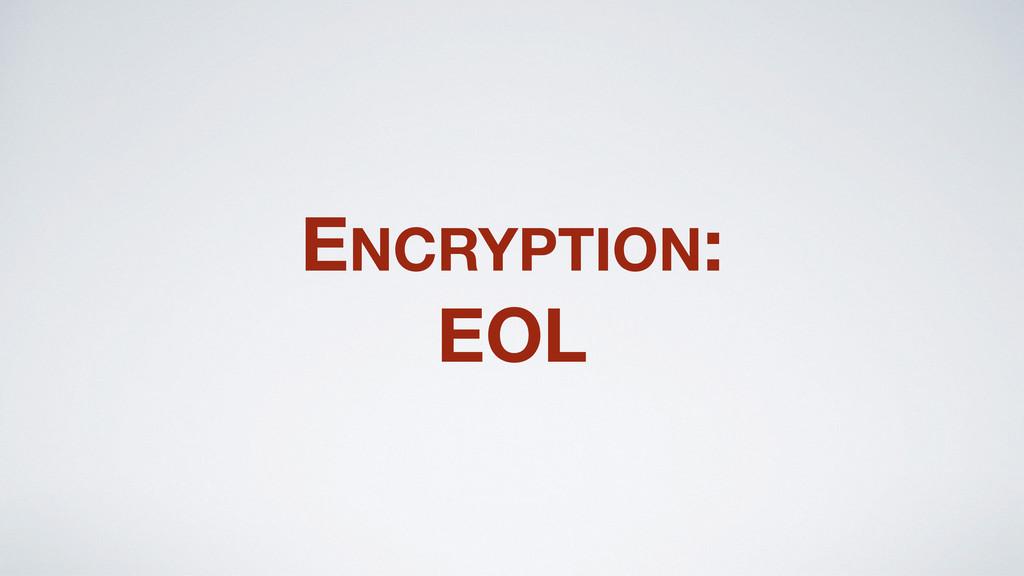 ENCRYPTION: EOL