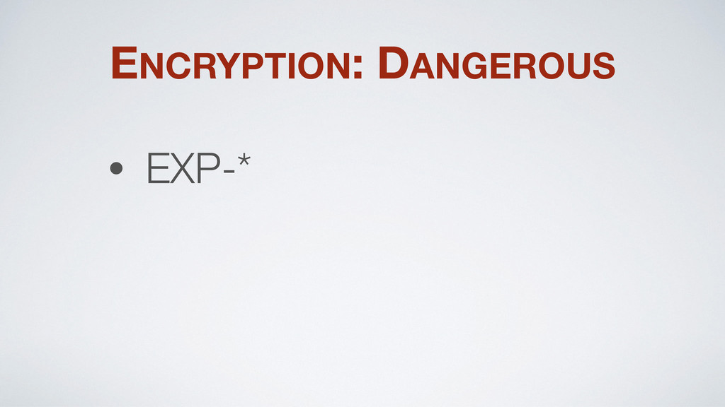 ENCRYPTION: DANGEROUS • EXP-*