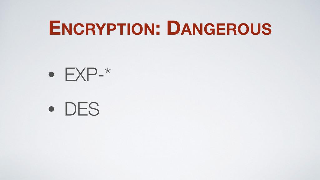 ENCRYPTION: DANGEROUS • EXP-* • DES