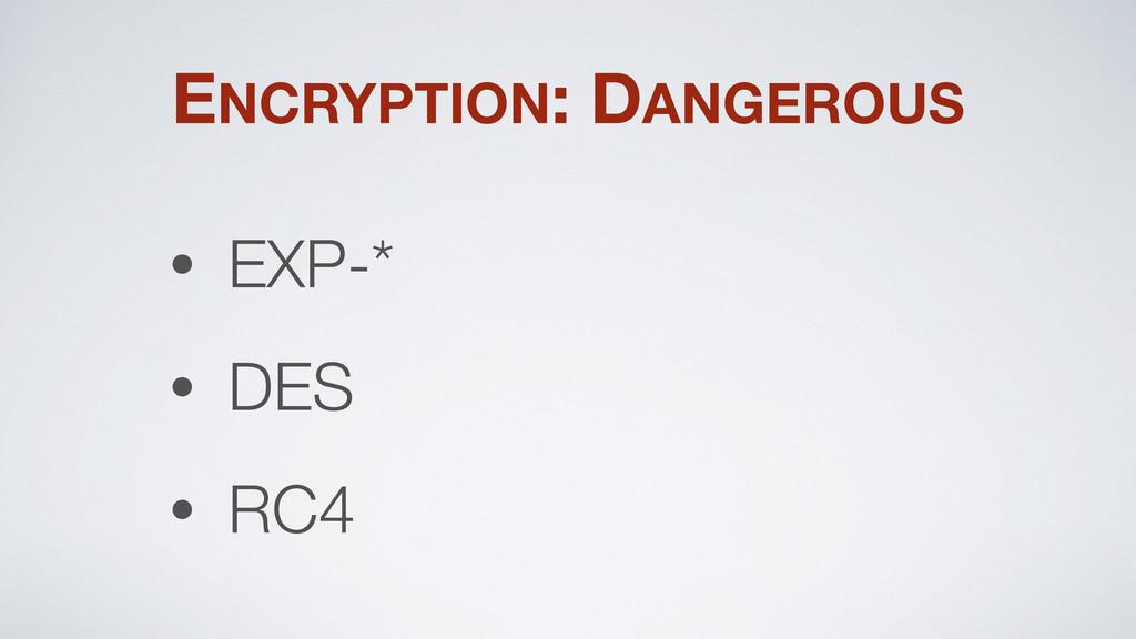 ENCRYPTION: DANGEROUS • EXP-* • DES • RC4