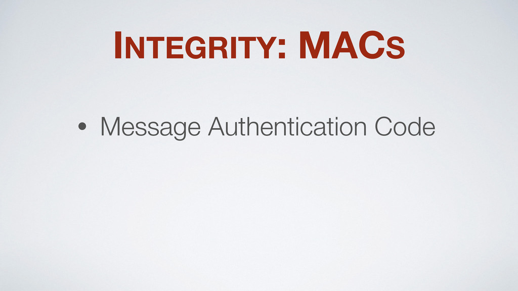 INTEGRITY: MACS • Message Authentication Code