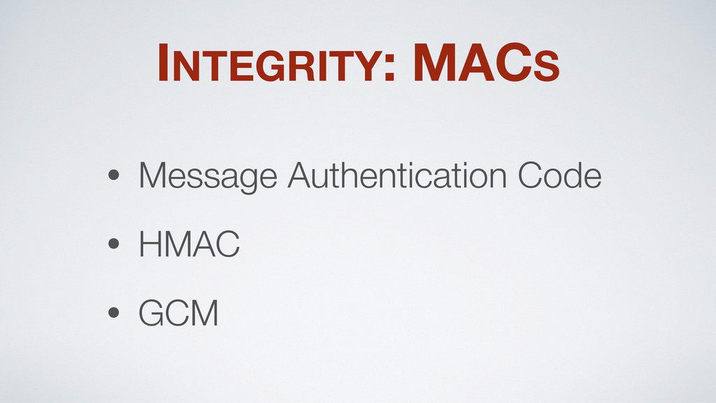 INTEGRITY: MACS • Message Authentication Code •...