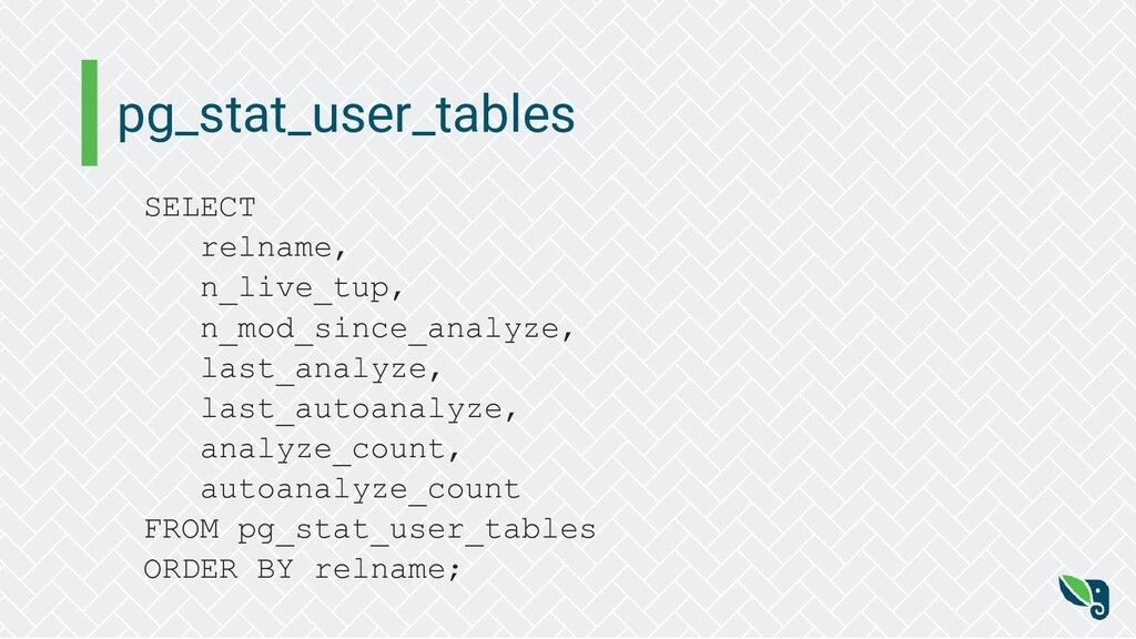 pg_stat_user_tables SELECT relname, n_live_tup,...