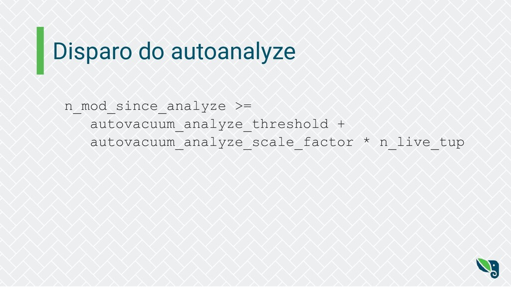 Disparo do autoanalyze n_mod_since_analyze >= a...