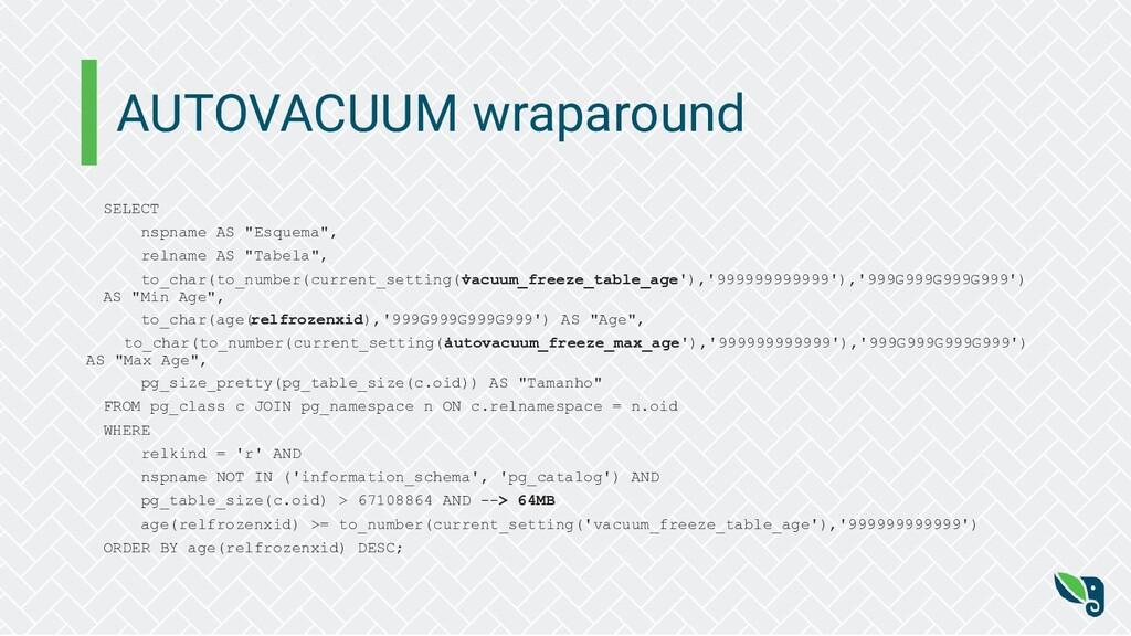 "AUTOVACUUM wraparound SELECT nspname AS ""Esquem..."