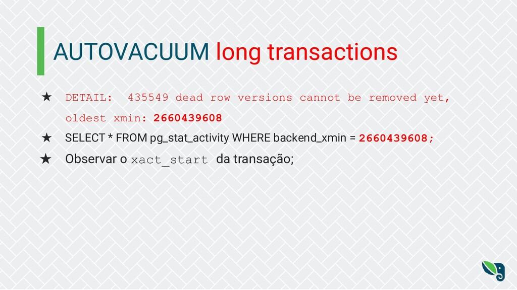 AUTOVACUUM long transactions ★ DETAIL: 435549 d...