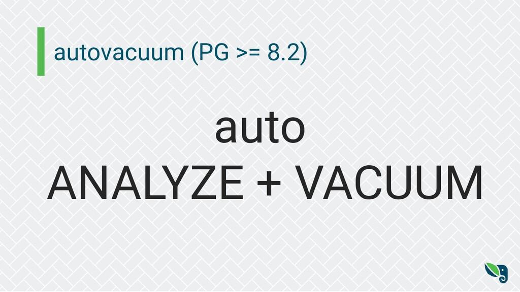 autovacuum (PG >= 8.2) auto ANALYZE + VACUUM
