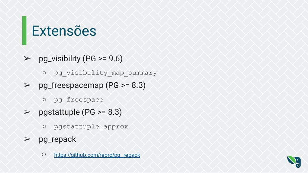 Extensões ➢ pg_visibility (PG >= 9.6) ○ pg_visi...
