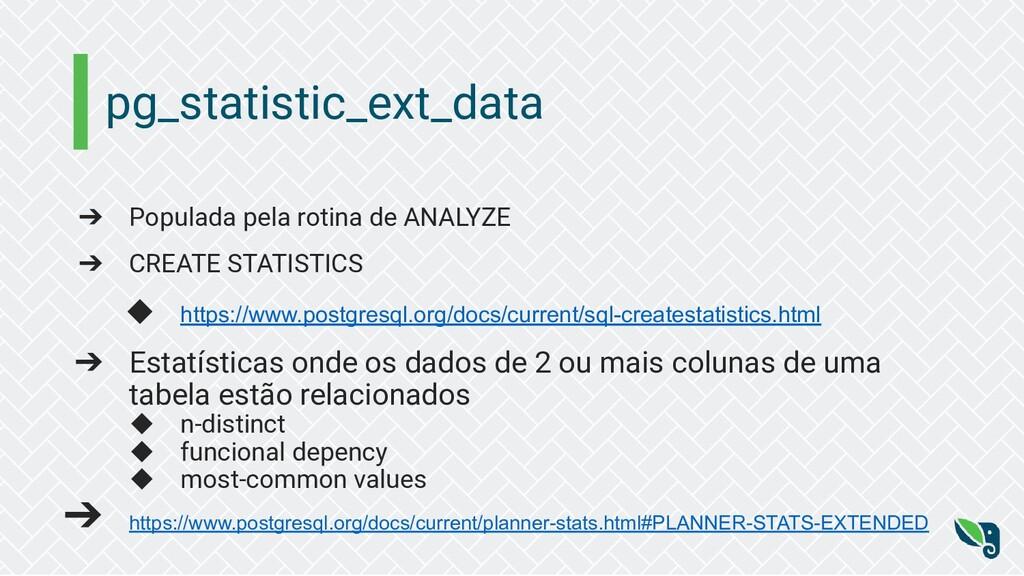 pg_statistic_ext_data ➔ Populada pela rotina de...