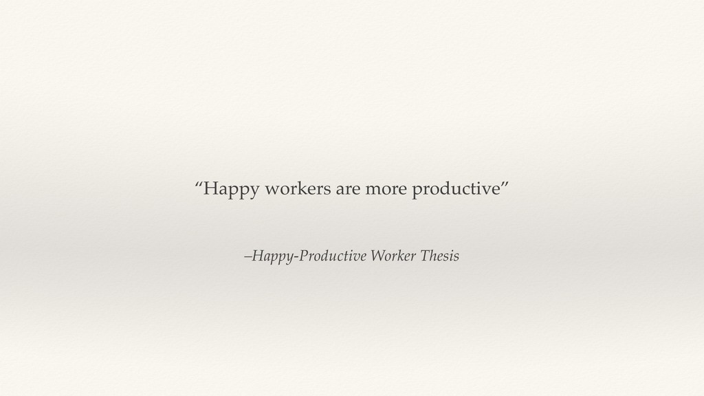 "–Happy-Productive Worker Thesis ""Happy workers ..."