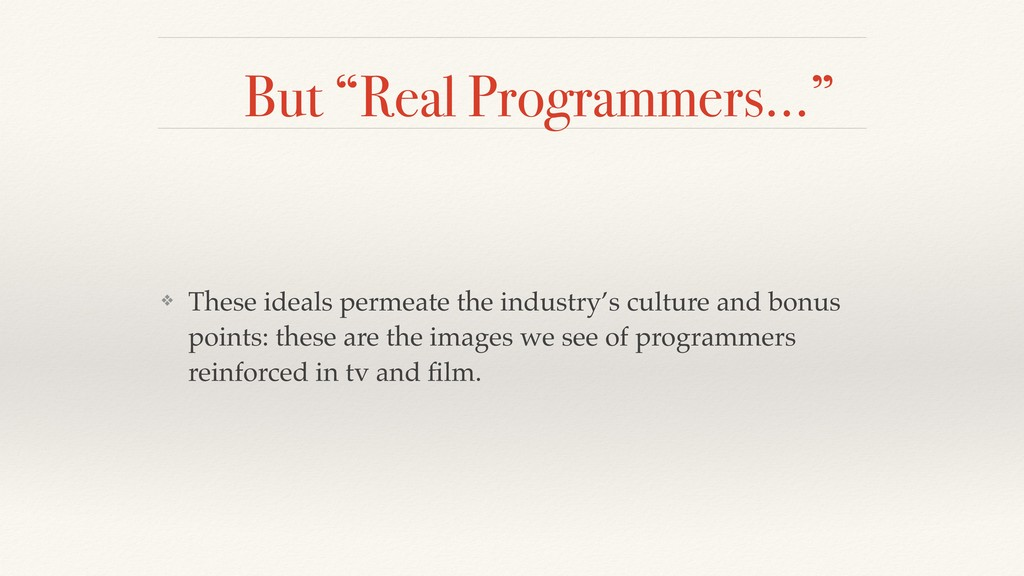 "But ""Real Programmers…"" ❖ These ideals permeate..."