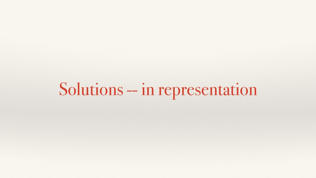Solutions -- in representation