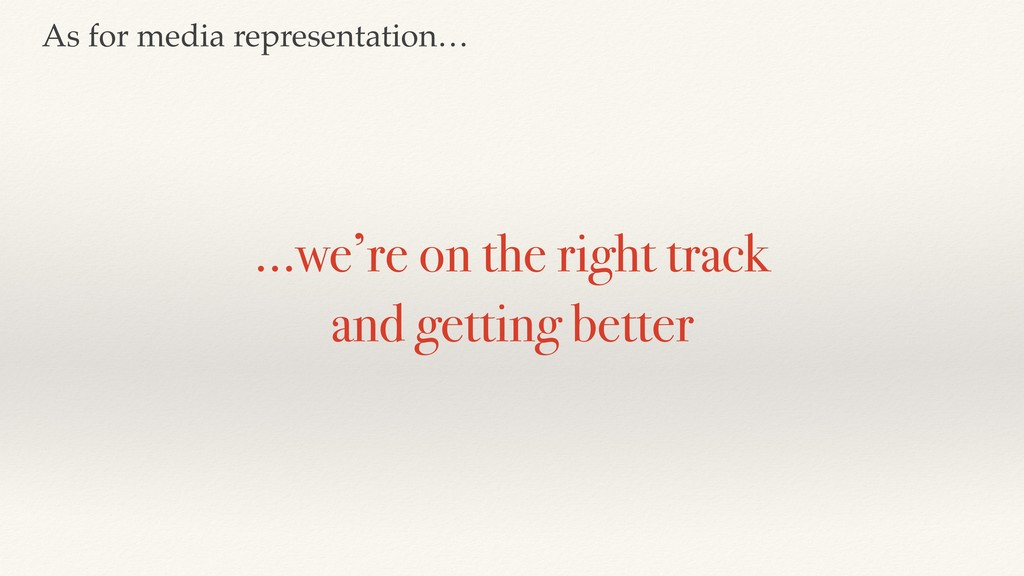 …we're on the right track and getting better As...