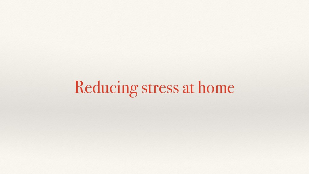 Reducing stress at home