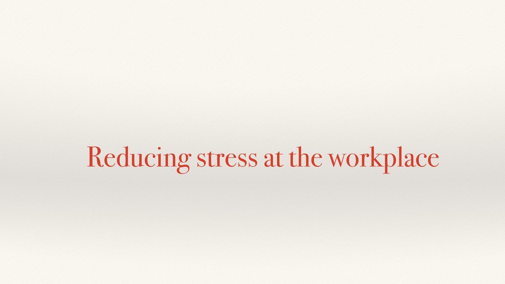 Reducing stress at the workplace
