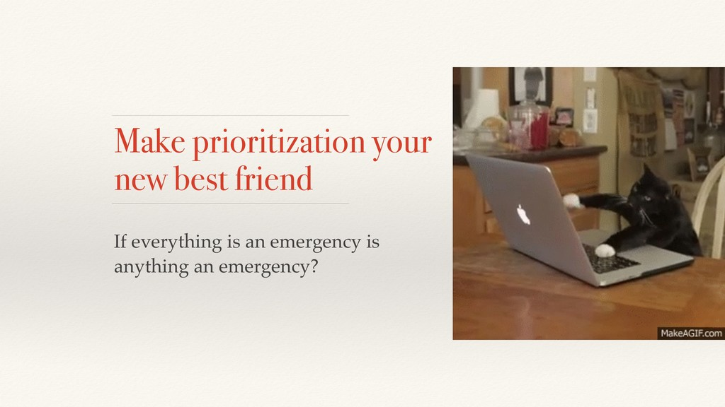 Make prioritization your new best friend If eve...