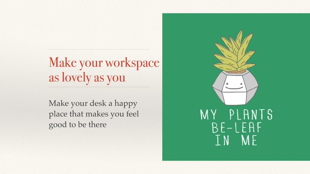 Make your workspace as lovely as you Make your ...
