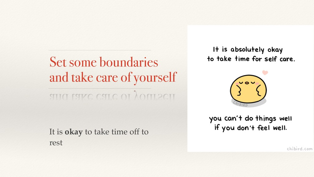 Set some boundaries and take care of yourself I...