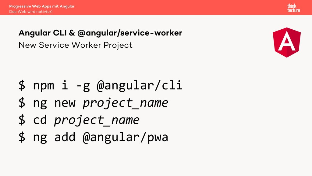 New Service Worker Project $ npm i -g @angular/...